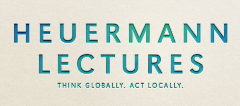 "The theme for the seventh year of Heuermann Lectures is ""Think Globally, Act Locally."""